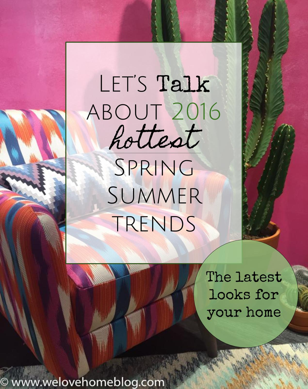Let's take about 2016 hottest spring summer trends. The latest looks for your home. From www.welovehomeblog.com