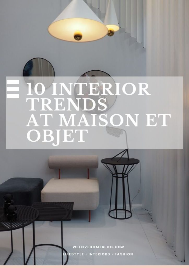 Discover the hottest interior trends at Maison et Objet hand picked for you by interior stylist and lifestyle blogger Maxine Brady